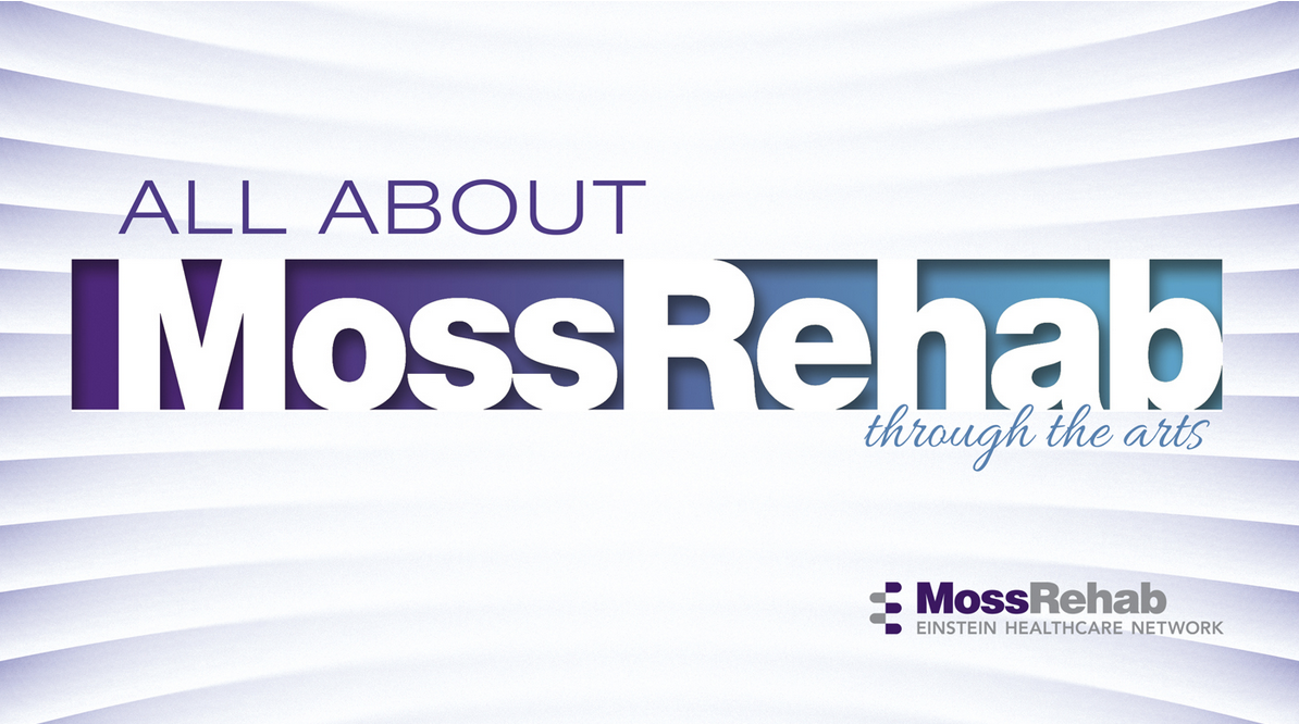Tony Sherr- All About MossRehab Through the Arts: Life-Changing Rehabilitative Medicine